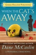 When the Cat's Away ebook by Dane McCaslin