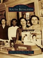 South Bethlehem ebook by Kenneth F. Raniere, Karen M. Samuels, South Bethlehem Historical Society
