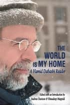 The World is My Home - A Hamid Dabashi Reader ebook by Andrew Davison