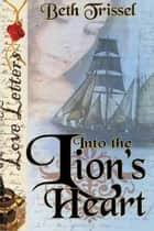 Into the Lion's Heart ebook by Beth  Trissel
