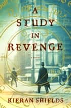 A Study in Revenge ebook by Kieran Shields