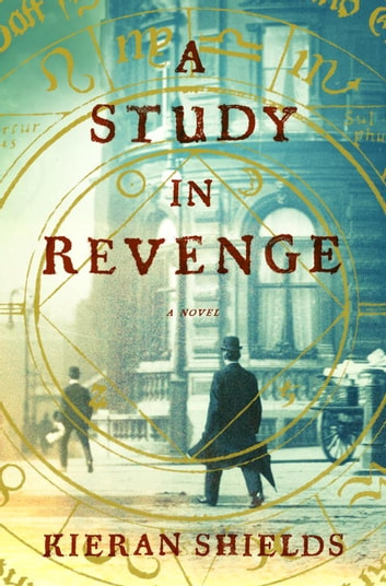 A Study in Revenge - A Novel ebook by Kieran Shields