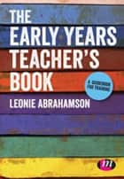 The Early Years Teacher's Book ebook by Leonie Abrahamson