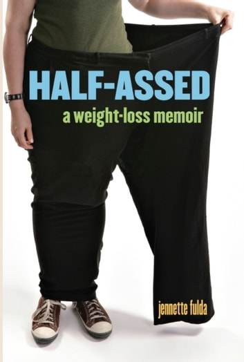 Half-Assed - A Weight-Loss Memoir ebook by Jennette Fulda
