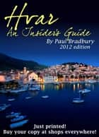 Hvar: An Insider's Guide (2012 Edition) ebook by Paul Bradbury
