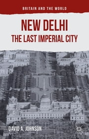 New Delhi: The Last Imperial City ebook by David A. Johnson