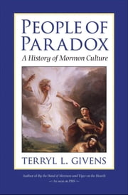 People of Paradox : A History of Mormon Culture ebook by Terryl L. Givens
