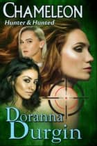 Chameleon - Hunter & Hunted, #6 ebook by Doranna Durgin