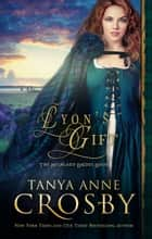 Lyon's Gift ebook by Tanya Anne Crosby