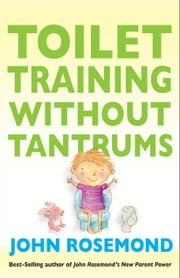 Toilet Training Without Tantrums ebook by John Rosemond