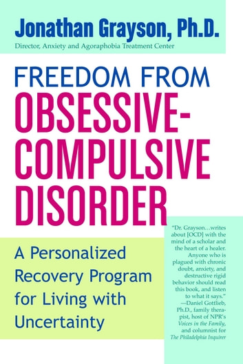 Freedom from Obsessive Compulsive Disorder - A Personalized Recovery Program for Living with Uncertainty ebook by Jonathan Grayson