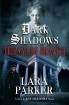 Dark Shadows: The Salem Branch ebook by Lara Parker