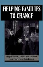 Helping Families to Change ebook by Virginia Satir, James Stachowiak, Harvey A. Taschman
