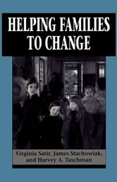 Helping Families to Change ebook by Virginia Satir,James Stachowiak,Harvey A. Taschman