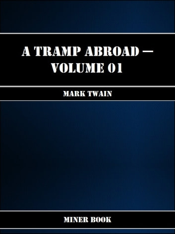 A Tramp Abroad -- Volume 01 ebook by Mark Twain
