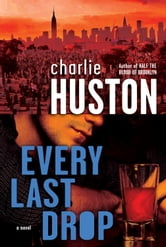 Every Last Drop - A Novel ebook by Charlie Huston