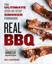 Real BBQ: The Ultimate Step-by-Step Smoker Cookbook ebook by Will Budiaman