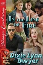In the Line of Fire ebook by Dixie Lynn Dwyer