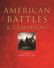 American Battles & Campaigns - A Chronicle, from 1622-Present ebook by Chris McNab