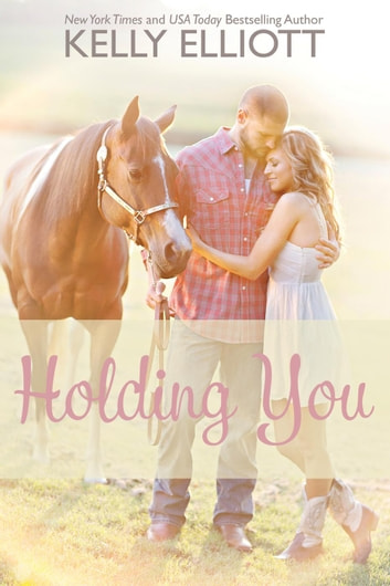 Holding You - Love Wanted in Texas, #3 ebooks by Kelly Elliott