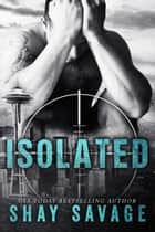 Isolated - Evan Arden, #4 ebook by Shay Savage