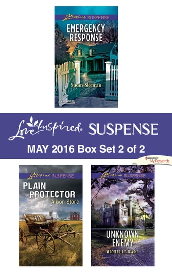 Harlequin Love Inspired Suspense May 2016 - Box Set 2 of 2 - Emergency Response\Plain Protector\Unknown Enemy ebook by Susan Sleeman,Alison Stone,Michelle Karl