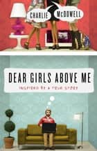 Dear Girls Above Me ebook by Charles McDowell