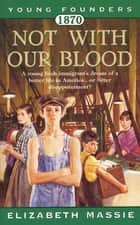 1870: Not With Our Blood - A Novel of the Irish in America ebook by Elizabeth Massie