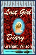 Lost Girl Diary ebook by Graham Wilson