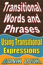Transitional Words and Phrases: Using Transitional Expressions ebook by Manik Joshi