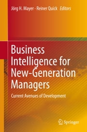 Business Intelligence for New-Generation Managers - Current Avenues of Development ebook by Reiner Quick,Jörg H. Mayer