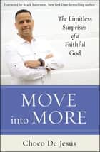 Move into More - The Limitless Surprises of a Faithful God ebook by Mark Batterson, Choco De Jesús