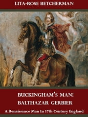 Buckingham's Man: Balthazar Gerbier ebook by Lita-Rose Betcherman