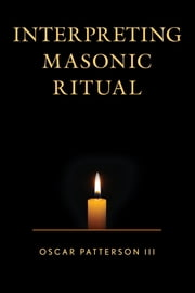 Interpreting Masonic Ritual ebook by Oscar Patterson III