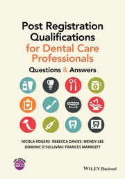 Post Registration Qualifications for Dental Care Professionals - Questions and Answers ebook by Nicola Rogers,Rebecca Davies,Wendy Lee,Dominic O'Sullivan,Frances Marriott