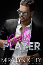 Dirty Player - Back To You, #2 ebook by Mira Lyn Kelly