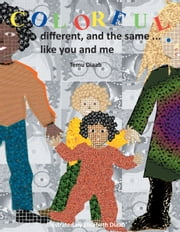 Colorful, different, and the same ... - like you and me ebook by Temu Diaab