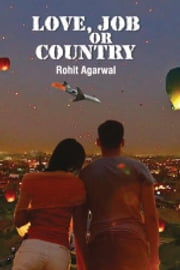 Love, Job or Country ebook by Rohit Agarwal