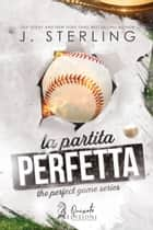 La partita perfetta eBook by J. Sterling