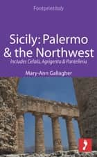 Sicily: Palermo & the Northwest Footprint Focus Guide: Includes Cefalù, Agrigento & Pantelleria ebook by Mary-Ann Gallagher