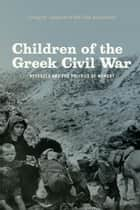 Children of the Greek Civil War - Refugees and the Politics of Memory eBook by Loring M. Danforth, Riki Van Boeschoten