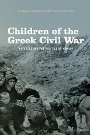 Children of the Greek Civil War - Refugees and the Politics of Memory ebook by Loring M. Danforth,Riki Van Boeschoten