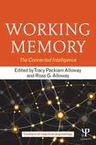 Working Memory - The Connected Intelligence ebook by Tracy Packiam Alloway, Ross G. Alloway