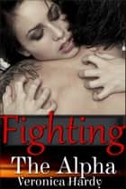 Fighting the Alpha - Shadow's Edge, #4 ebook by Veronica Hardy