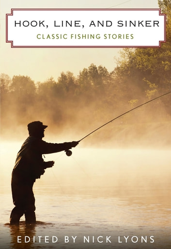 Hook, Line, and Sinker - Classic Fishing Stories ekitaplar by