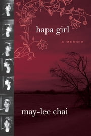 Hapa Girl - A Memoir ebook by May-lee Chai