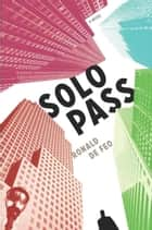 Solo Pass - A Novel eBook by Ronald De Feo