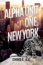 Alpha Unit One, New York ebook by Chris T. Kat