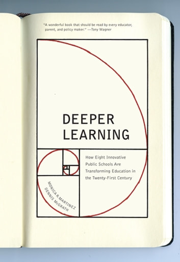 Deeper Learning - How Eight Innovative Public Schools Are Transforming Education in the Twenty-First Century ebook by Monica R. Martinez,Dennis McGrath McGrath