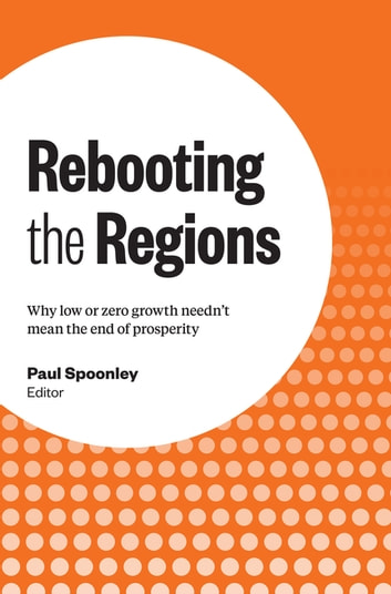 Rebooting the Regions - Why low or zero growth needn't mean the end of prosperity ebook by Paul Spoonley